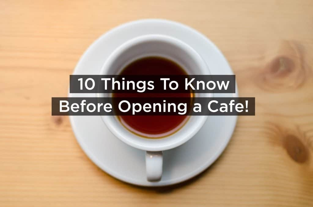 10 Things To Know Before Opening A Cafe