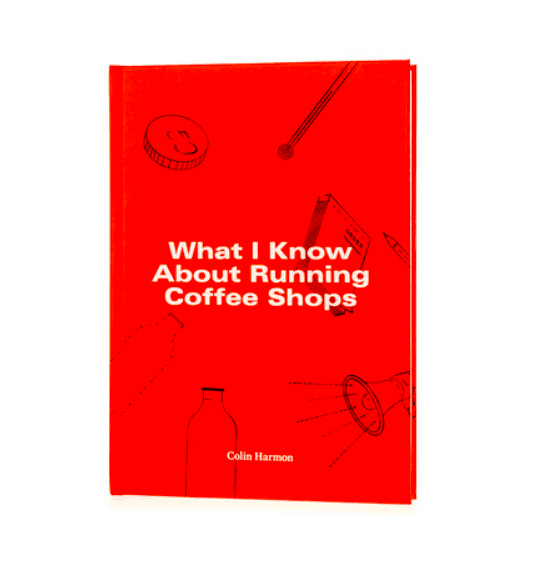 What I Know About Running Coffee Shops by Colin Harmon