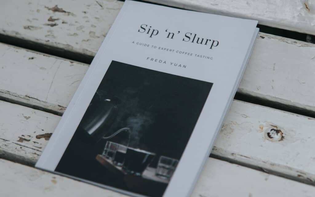 Sip 'n' Slurp: A Guide to Expert Coffee Tasting by Freda Yuan